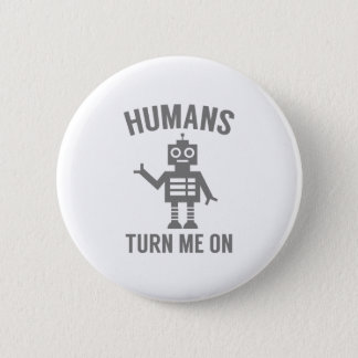 Humans Turn Me On 2 Inch Round Button