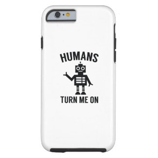 Humans Turn Me On Tough iPhone 6 Case