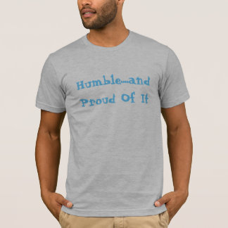 Humble....and Proud Of It T-Shirt