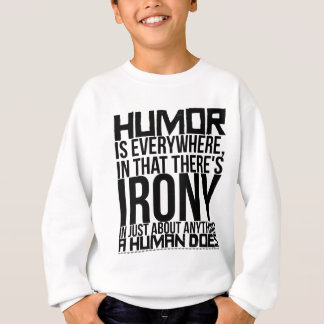 Humor is everywhere, in that there's irony in sweatshirt