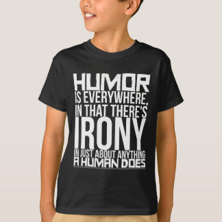 Humor is everywhere, in that there's irony in T-Shirt