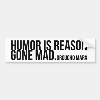 Humor is reason gone mad - Groucho Marx Bumper Sticker