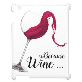 """Humorous """"Because Wine ..."""" iPad Case"""