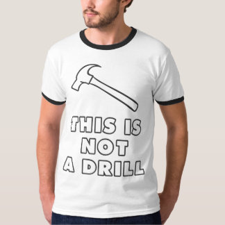 Humorous Hammer This Is Not A Drill T-Shirt
