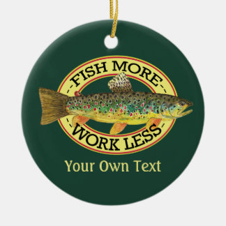 Humorous Trout Fly Fishing | Fish More, Work Less Ceramic Ornament