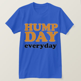 HUMP DAY Everyday T-Shirt