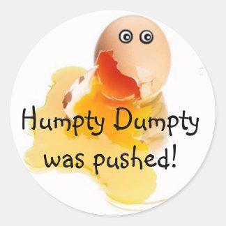 Humpty Dumpty was pushed! Round Sticker