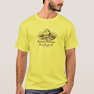 Humpty Dumpty Was Pushed! T-Shirt