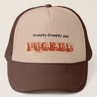 Humpty-Dumpty was PUSHED Trucker Hat