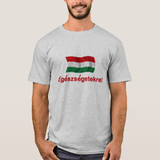 Hungary Egeszsegetekre! T-Shirt