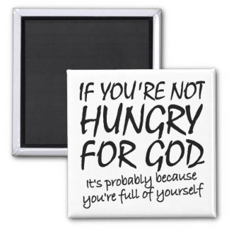Hungry For God Christian Quotes Sayings Magnet