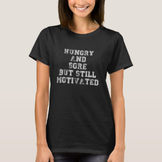 Hungry Sore but Still Motivated Workout T-Shirt