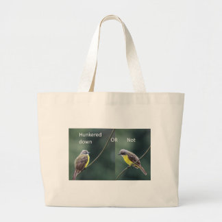 hunkered down or not bird large tote bag