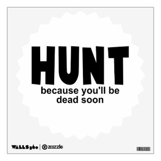 Hunt Before Death Wall Decal