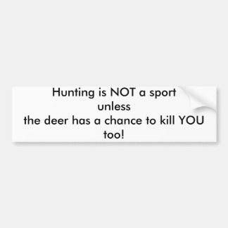 Hunting is NOT a sport unlessthe deer has a cha... Bumper Sticker