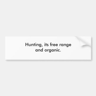 Hunting, its free range and organic. bumper sticker