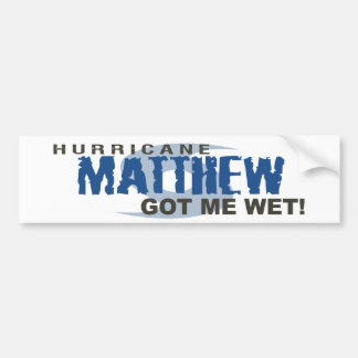 Hurricane Matthew Got Me Wet October 2016 Bumper Sticker