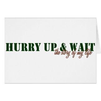 Hurry Up & Wait Card