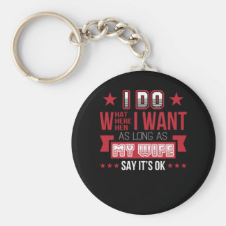 Husband Do What Want As Long As Wife Ok Keychain