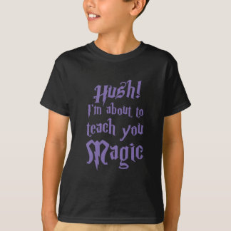 Hush! I'm about to teach you magic T-Shirt