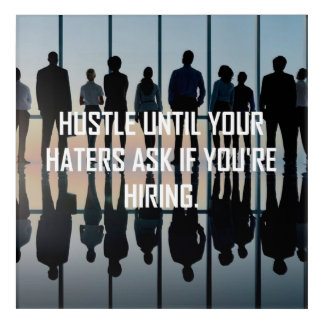 Hustle until your haters ask if you are hiring! acrylic wall art
