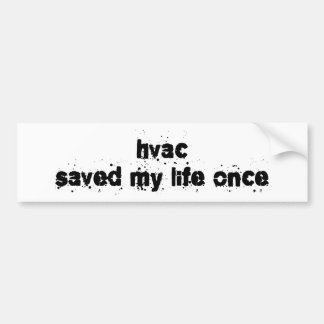 HVAC Saved My Life Once Bumper Stickers
