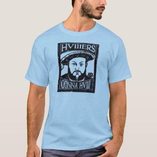 HVIIIers Gonna HVIII (Henry Tudor, Henry VIII) T-Shirt