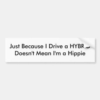 HYBRID drivers aren't hippies Bumper Sticker