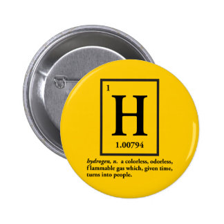 hydrogen - a gas which turns into people 2 inch round button