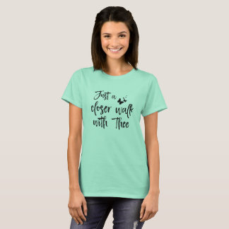 Hymn: Just a Closer Walk with Thee Quote T-Shirt