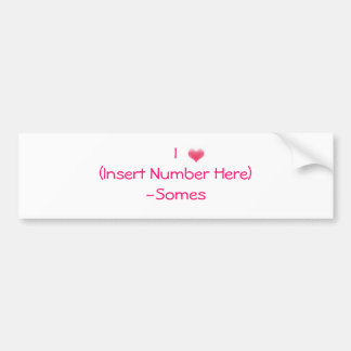 I <3 (Insert Number Here) -Somes Bumper Sticker