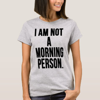 I a.m. Not to Morning Person T-Shirt