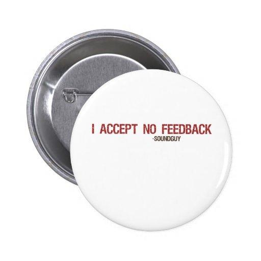 I Accept No Feedback Pinback Button