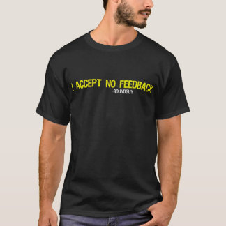 I Accept NO Feedback - Dark Shirt