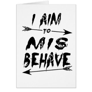 I aim to mis behave card