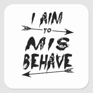 I aim to mis behave square sticker