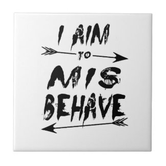 I aim to mis behave tile