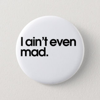 I aint even mad 2 inch round button