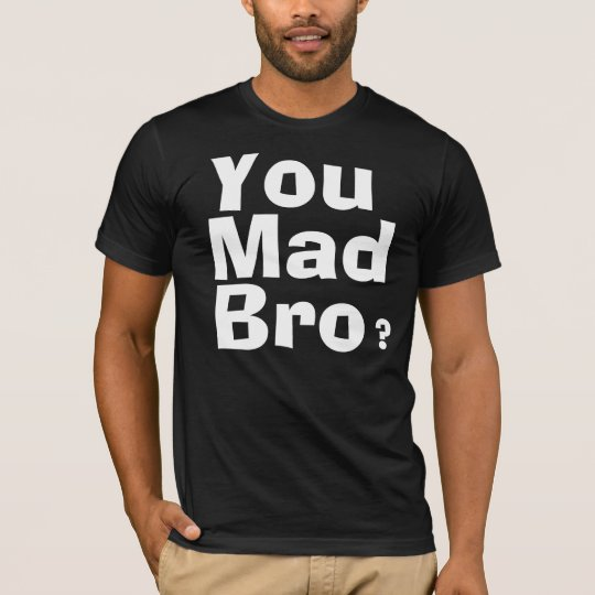 I ain't even mad. T-Shirt