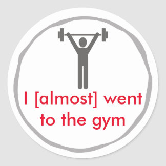 I almost went to the gym round sticker
