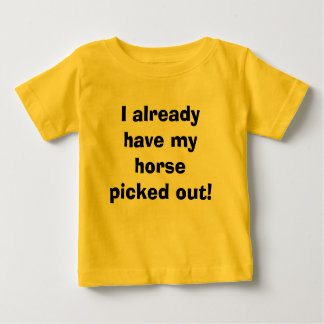 I already have my horse picked out! baby T-Shirt