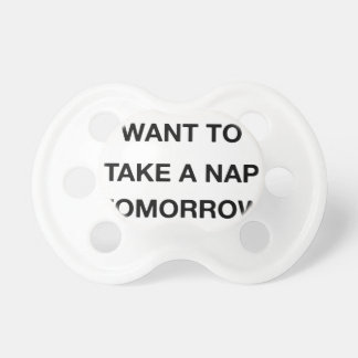 i already want to take a nap tomorrow baby pacifiers