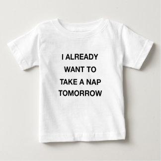 i already want to take a nap tomorrow baby T-Shirt