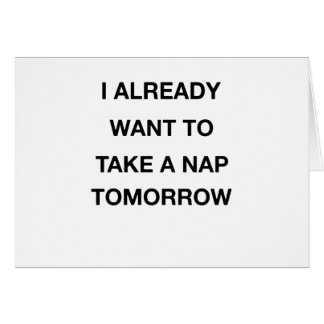i already want to take a nap tomorrow card