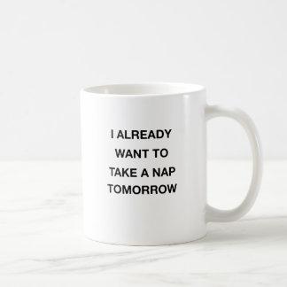 i already want to take a nap tomorrow coffee mug