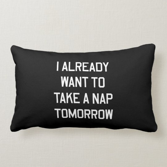 I Already Want to Take a Nap Tomorrow Lumbar Pillow