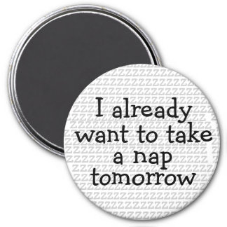I Already Want To Take A Nap Tomorrow Magnet