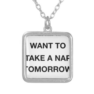 i already want to take a nap tomorrow silver plated necklace
