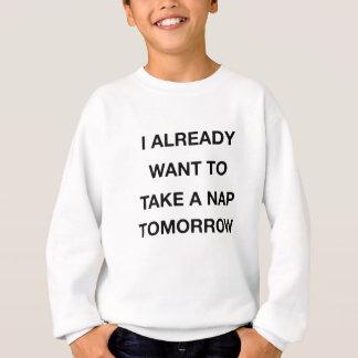 i already want to take a nap tomorrow sweatshirt