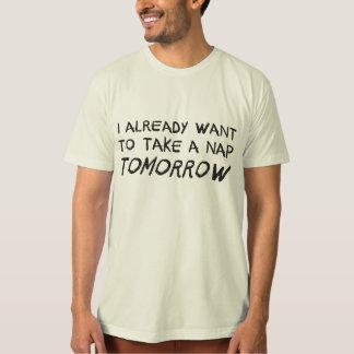 I Already Want To Take A Nap Tomorrow Tee Shirts